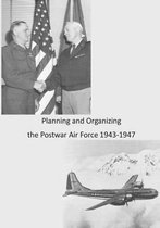 Planning and Organizing the Postwar Air Force 1943-1947