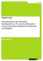 Besonderheiten des deutschen Buchhandels im 19. und 20. Jahrhundert im internationalen Vergleich zu Frankreich und England