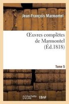 Oeuvres Compl�tes de Marmontel. Tome 5 Nouveaux Contes Moraux, Volume 3