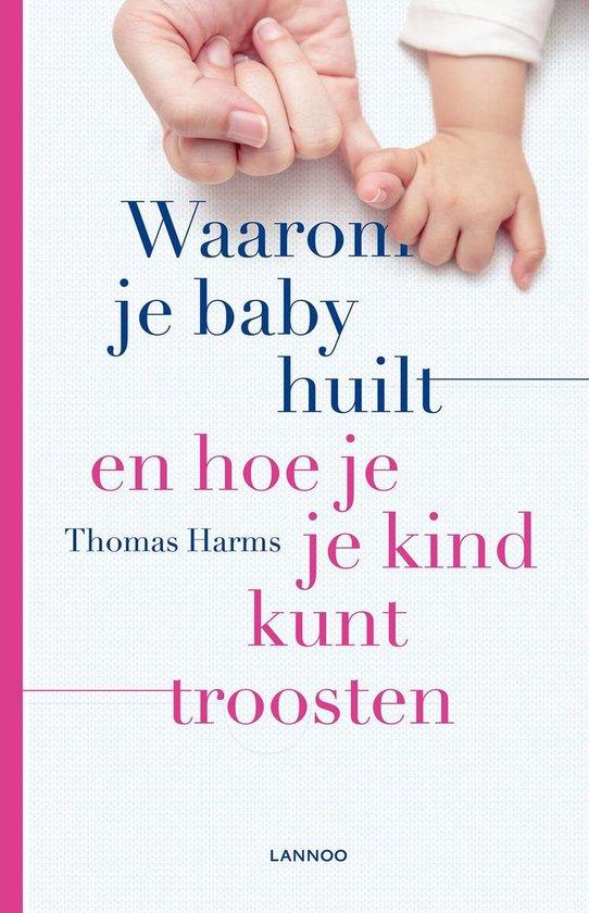 Waarom je baby huilt en hoe je je kind kunt troosten - Thomas Harms pdf epub