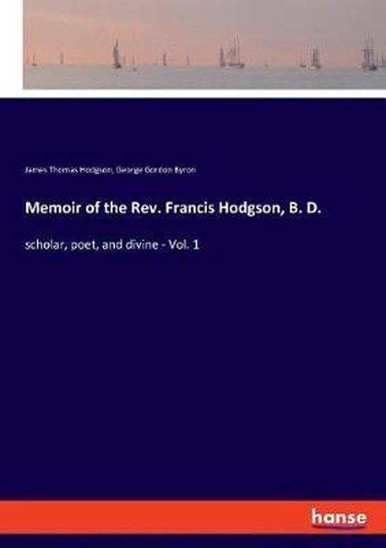 Memoir of the Rev. Francis Hodgson, B. D.