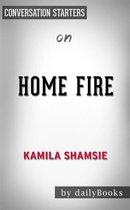 Home Fire: A Novel by Kamila Shamsie   Conversation Starters