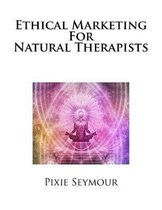 Ethical Marketing For Natural Therapists