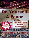 Do Yourself a Favor: Tips and Quips on the Writing Life