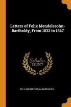 Letters of Felix Mendelssohn-Bartholdy, from 1833 to 1847