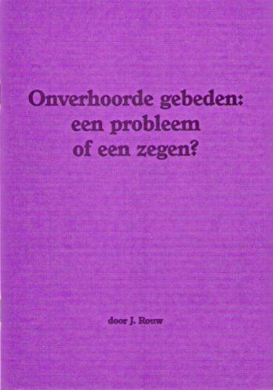 Rouw, Onverhoorde gebeden probleem of zegen - Rouw, J.L.K.  