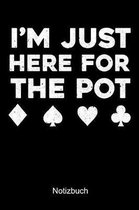 I'M JUST HERE FOR THE POT Poker Notizbuch