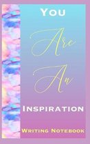 You Are An Inspiration Writing Notebook