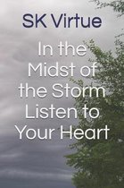 In the Midst of the Storm Listen to Your Heart