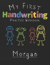 My first Handwriting Practice Workbook Morgan