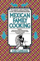 Mexican Family Cooking: The Authentic Cuisine of Mexico in over 260 Mouthwatering Recipes