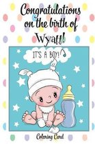 CONGRATULATIONS on the birth of WYATT! (Coloring Card)