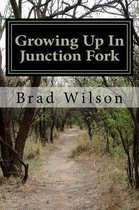 Growing Up In Junction Fork