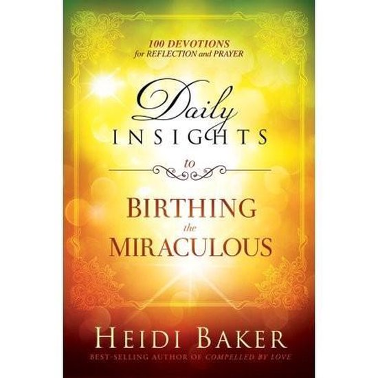 Daily Insights to Birthing the Miraculous - Heidi Baker |