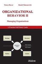 Organizational Behavior II. Managing Organizations. A Practical Self-Study Guide