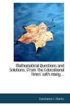 Mathematical Questions and Solutions, from 'The Educational Times' with Many ...