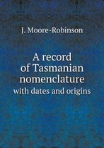 A Record of Tasmanian Nomenclature with Dates and Origins