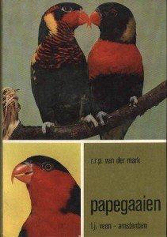 Papegaaien. Amazones, edelpapegaaien, grijze roodstaart-, roodsnuit-, witbuikpapegaaien en lori`s. - R.R.P. van der Mark | Readingchampions.org.uk