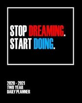 Stop Dreaming Start Doing - 2020 - 2021 Two Year Daily Planner