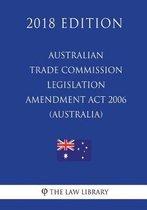 Australian Trade Commission Legislation Amendment ACT 2006 (Australia) (2018 Edition)