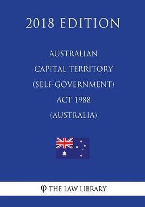 Australian Capital Territory (Self-Government) ACT 1988 (Australia) (2018 Edition)