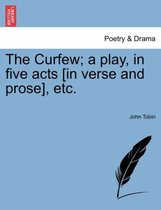 The Curfew; A Play, in Five Acts [In Verse and Prose], Etc.