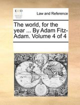 The World, for the Year ... by Adam Fitz-Adam. Volume 4 of 4