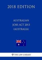 Australian Jobs ACT 2013 (Australia) (2018 Edition)