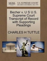 Becher V. U S U.S. Supreme Court Transcript of Record with Supporting Pleadings