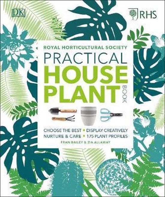 RHS Practical House Plant Book : Choose The Best, Display Creatively, Nurture and Care, 175 Plant Profiles