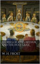 Boek cover Stories of King Arthur and the Holy Grail van William Henry Frost