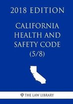 California Health and Safety Code (5/8) (2018 Edition)