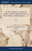The Wit's Magazine; Or, Library of Momus. Being a Compleat Repository of Mirth, Humour, and Entertainment. ... of 2; Volume 1
