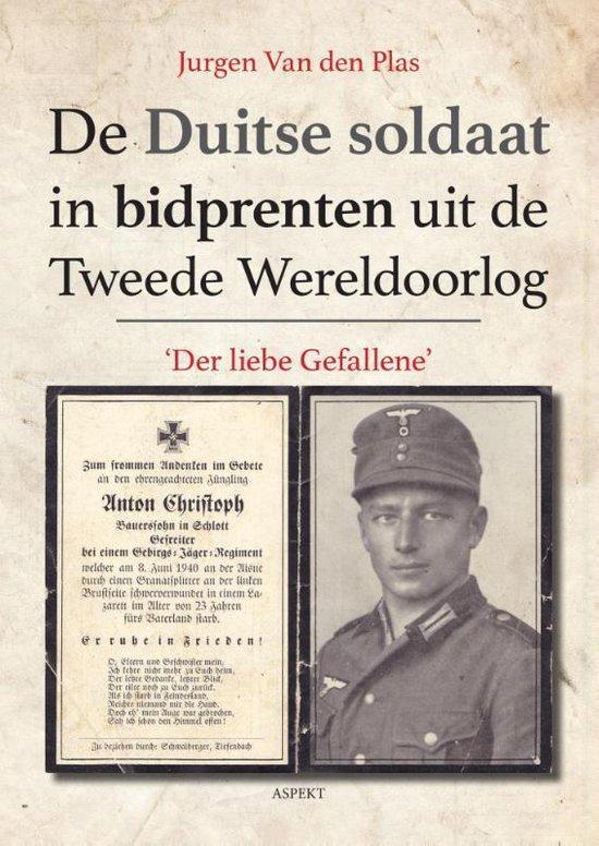 De Duitse soldaat in bidprenten uit de Tweede Wereldoorlog - Jurgen van den Plas  