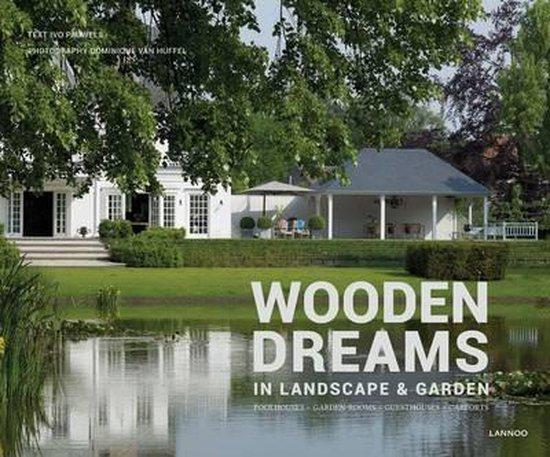 Wooden Dreams in Landscapes & Garden. Poolhouses - Garden-rooms - Guesthouses - Carports. NL, FR, EN, DE - Ivo Pauwels pdf epub