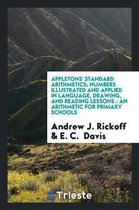 Appletons' Standard Arithmetics; Numbers Illustrated and Applied in Language, Drawing, and Reading Lessons.