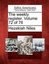 The Weekly Register. Volume 72 of 76