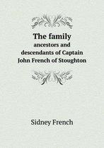The Family Ancestors and Descendants of Captain John French of Stoughton