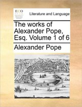 The Works of Alexander Pope, Esq; ... Volume 1 of 6