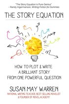 The Story Equation: How to Plot and Write a Brilliant Story from One Powerful Question