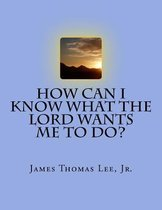 How Can I Know What the Lord Wants Me to Do?