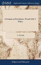 A Sermon on Providence. Preach'd by V. Pelier,