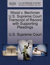 Wood V. Bechman U.S. Supreme Court Transcript of Record with Supporting Pleadings