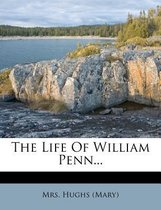 The Life of William Penn...