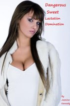 Dangerous Sweet: Lactation Domination