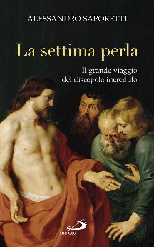 La settima perla. Il grande viaggio del discepolo incredulo