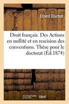 Droit francais. Des Actions en nullite et en rescision des conventions. These pour le doctorat