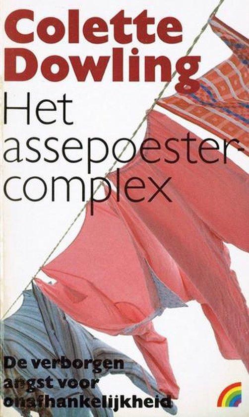 Het assepoestercomplex - De verborgen angst voor onafhankelijkheid - Colette Dowling |