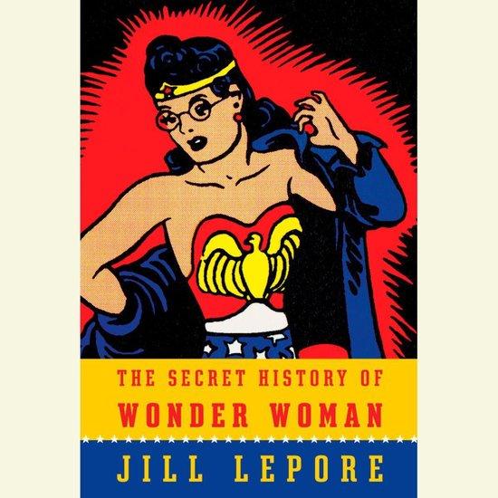 Boek cover The Secret History of Wonder Woman van Jill Lepore (Onbekend)