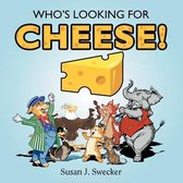 Who's Looking for Cheese!